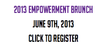 2013 Empowerment Brunch June 9th, 2013 Click to Register